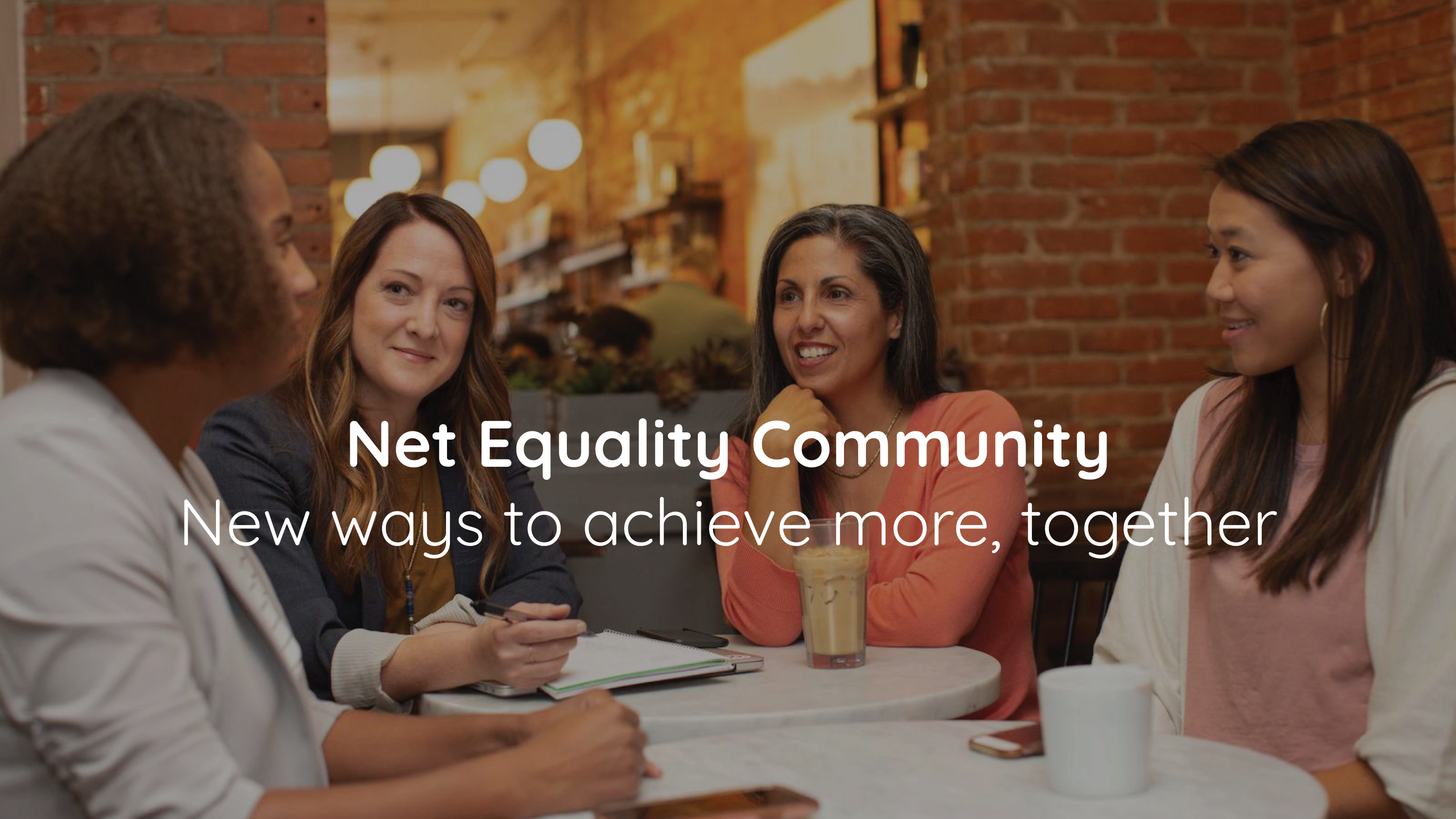Photo of 4 women sitting around a table with text Net Equality Community: New Ways to Achieve more together.